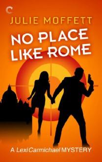 No Place Like Rome (A Lexi Carmichael Mystery) - Julie Moffett