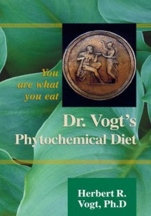 Dr. Vogt's Phytochemical Diet:You are what you eat - Herbert R. Vogt