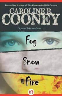 Fog, Snow, and Fire (Losing Christina, #1-3) - Caroline B. Cooney