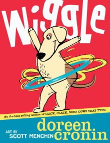 Wiggle (Bccb Blue Ribbon Picture Book Awards (Awards)) - Doreen Cronin