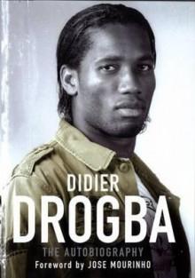 Didier Drogba: The Autobiography - Didier Drogba, Jose Mourinho