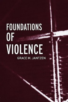 Foundations of Violence (Death and the Displacement of Beauty) - Grace M. Jantzen