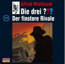 Die drei ???: Der finstere Rivale - André Marx, Oliver Rohrbeck, Jens Wawrczeck, Andreas Fröhlich