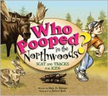 Who Pooped in the Northwoods? - Gary D. Robson