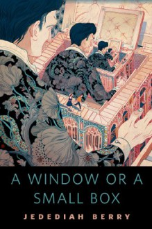 A Window or a Small Box - Jedediah Berry