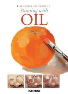 Painting with Oil - Barron's Educational Series