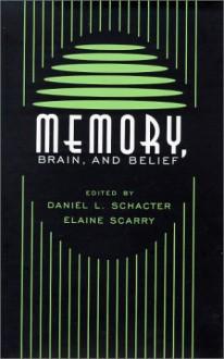 Memory, Brain, and Belief: , - Daniel L. Schacter