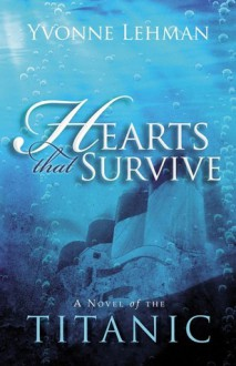 Hearts That Survive: A Novel of the Titanic - Yvonne Lehman