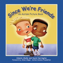 Since We're Friends: An Autism Picture Book - Celeste Shally, David Harrington