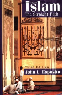 Islam: The Straight Path - John L. Esposito