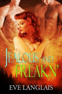 Jealous And Freakn' - Eve Langlais
