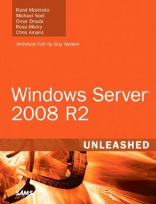 Windows Server 2008 R2 Unleashed - Rand Morimoto, Michael Noel, Omar Droubi, Ross Mistry
