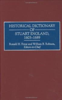 Historical Dictionary of Stuart England, 1603-1689 - William B. Robison