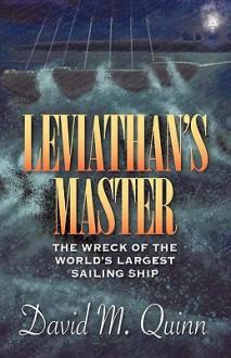 Leviathan's Master: The Wreck of the World's Largest Sailing Ship - M. Quinn David M. Quinn, M. Quinn David M. Quinn