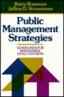 Public Management Strategies: Guidelines for Managerial Effectiveness - Barry Bozeman