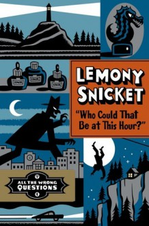 """Who Could That Be at This Hour?"" - Lemony Snicket"