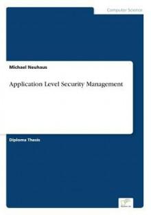 Application Level Security Management - Michael Neuhaus