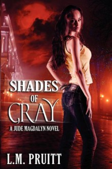 Shades of Gray: A Jude Magdalyn Novel - L. M. Pruitt