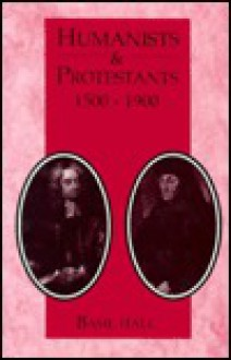 Humanists and Protestants, 1500-1900 - Basil Hall