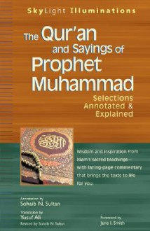 The Qur'an and Sayings of Prophet Muhammad: Selections Annotated & Explained (Skylight Illuminations) - Sohaib N. Sultan, Abdullah Yusuf Ali, Jane I. Smith