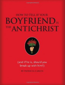How to Tell if Your Boyfriend Is the Antichrist - Patricia Carlin, Michael Miller