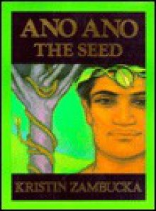 Ano Ano: The Seed - Kristin Zambucka