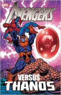 Avengers vs. Thanos - Jim Starlin, Mike Friedrich, Steve Englehart, Steve Gerber, Don Heck, John Buscema, Mick Zeck, Bob Brown