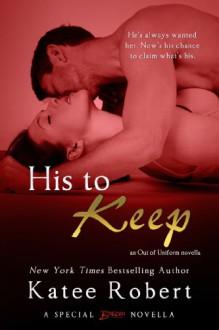 His to Keep (an Out of Uniform novella) (Entangled Brazen) - Katee Robert