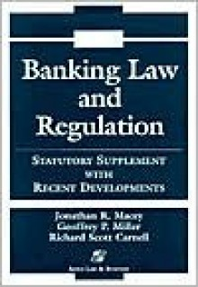 Banking Law and Regulation: Statutory Supplement with Recent Cases and Developments, 2000 Edition - Jonathan R. Macey, Richard Scott Carnell, Geoffrey P. Miller