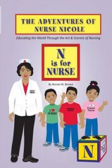 The Adventures of Nurse Nicole: N Is for Nurse - Nicole M. Brown, Fran Smith