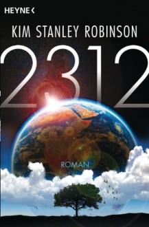 2312: Roman (German Edition) - Kim Stanley Robinson,Jakob Schmidt