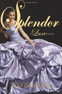 Splendor: A Luxe Novel (The Luxe) - Anna Godbersen