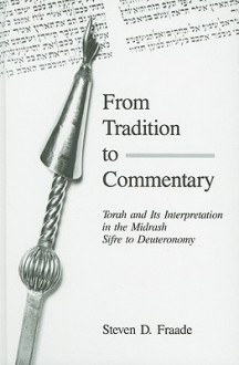 From Tradition to Commentary: Torah and Its Interpretation in the Midrash Sifre to Deuteronomy - Steven D. Fraade