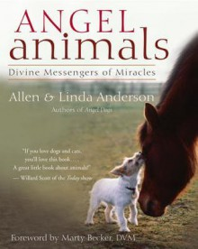 Angel Animals: Divine Messengers of Miracles - Allen Anderson, Linda Anderson