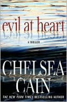 Evil at Heart (Gretchen Lowell Series #3) - Chelsea Cain