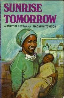 Sunrise Tomorrow: A Story of Botswana - Naomi Mitchison