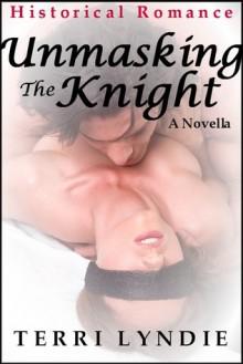 Unmasking the Knight - Terri Lyndie