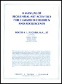 A Manual of Sequential Art Activities for Classified Children and Adolescents - Rocco A.L. Fugaro