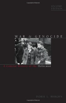 War and Genocide: A Concise History of the Holocaust (Critical Issues in World and International History) - Doris L. Bergen