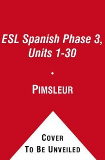 ESL Spanish Phase 3, Units 1-30: Learn to Speak and Understand English as a Second Language with Pimsleur Language Programs - Pimsleur Language Programs