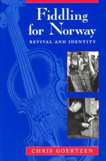 Fiddling for Norway: Revival and Identity - Chris Goertzen