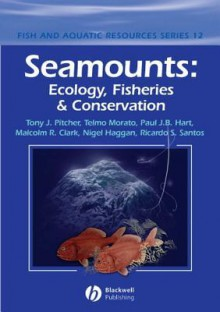 Seamounts: Ecology, Fisheries & Conservation - Tony J. Pitcher, Yelmo Morato, Paul J.B. Hart, Malcolm R. Clark