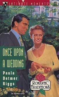 Once upon a Wedding (Romantic Traditions) (Silhouette Intimate Moments, No 524) - Paula Detmer Riggs