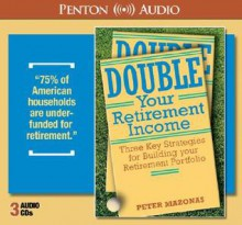 Double Your Retirement Income: Three Strategies for a Successful Retirement - Peter Mazonas, Eric Conger