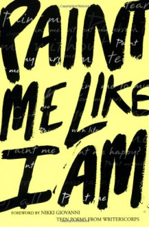Paint Me Like I Am: Teen Poems from WritersCorps - WritersCorps, Nikki Giovanni, Bill Aguado, Richard Newirth