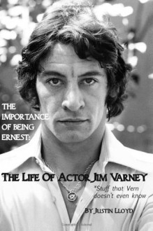 The Importance of Being Ernest: The Life of Actor Jim Varney (Stuff That Vern Doesn't Even Know) - Justin Lloyd