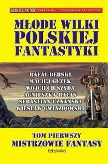 Młode wilki polskiej fantastyki TOM 1 - Rafał Dębski, Maciej Guzek, Agnieszka Hałas, Wojciech Szyda, Sebastian Uznański, Wiesław Gwiazdowski