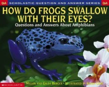Scholastic Question & Answer: How do Frogs Swallow with Their Eyes? - Melvin Berger, Gilda Berger, Karen Carr