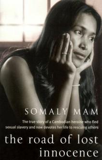 The Road of Lost Innocence - Somaly Mam, Lisa Appignanesi