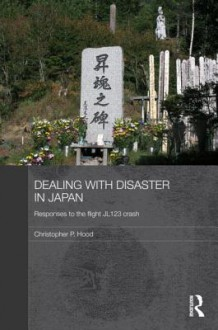 Dealing with Disaster in Japan: Responses to the Flight Jl123 Crash - Christopher P. Hood